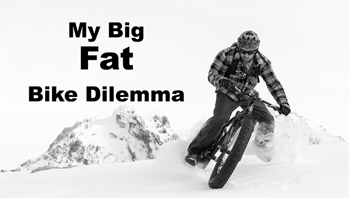 My big fat bike dilemma
