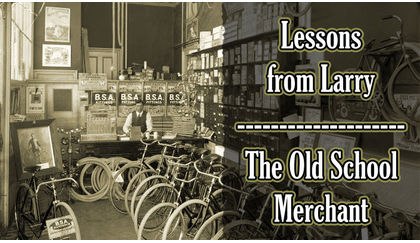 Lessons from Larry, the Old School Merchant