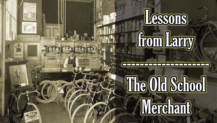 Lessons from Larry the Old School Merchant