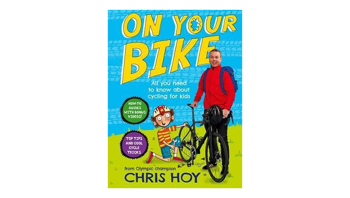 'On Your Bike: All you need to know about cycling for kids' by Sir Chris Hoy