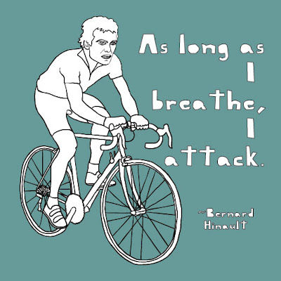 As long as I breathe, I attack. -Bernard Hinault